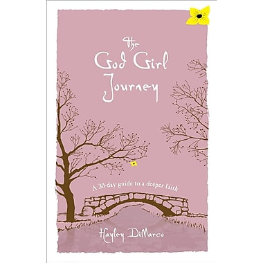God Girl Journey, The: A 30-Day Guide to a Deeper Faith
