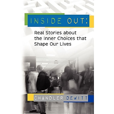 Inside Out: Real Stories about the Inner Choices That Shape our Lives