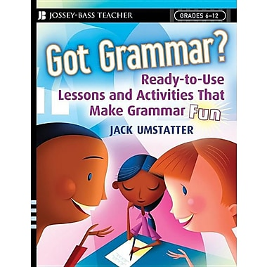 Got Grammar Ready-to-Use Lessons and Activities That Make Grammar Fun!