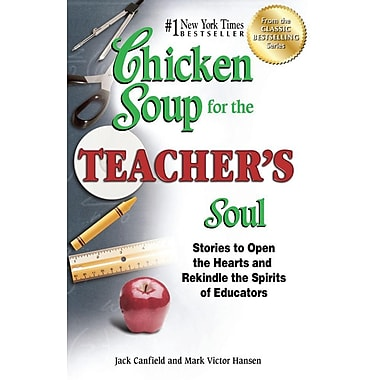 Chicken Soup for the Teacher's Soul: Stories to Open the Hearts