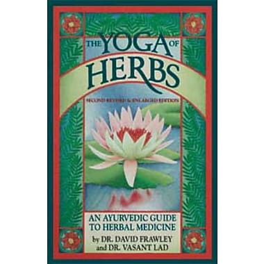 The Yoga of Herbs: An Ayurvedic Guide to Herbal Medicine