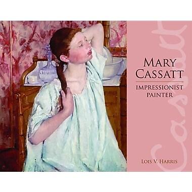 Mary Cassatt: Impressionist Painter