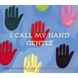 I Call My Hand Gentle