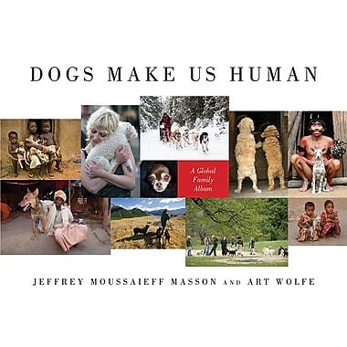 Dogs Make Us Human: A Global Family Album