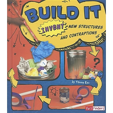 Build It: Invent New Structures and Contraptions (Invent It)