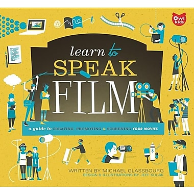 Learn to Speak Film: A Guide to Creating, Promoting, and Screening Your Movies (Paperback)