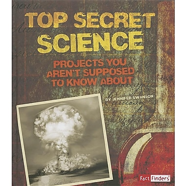 Top Secret Science: Projects You Aren't Supposed to Know About (Scary Science)