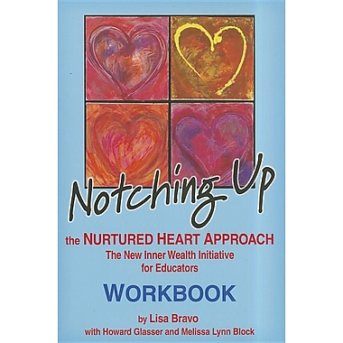 Notching Up The Nurtured Heart Approach Workbook - The New Inner Wealth Initiative for Educators