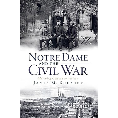 Notre Dame and the Civil War (IN): Marching Onward to Victory
