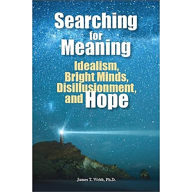 Searching for Meaning Idealism, Bright Minds, Disillusionment, and Hope