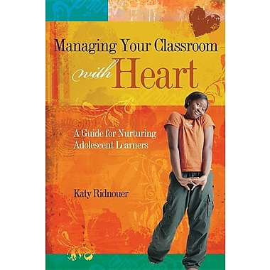 Managing Your Classroom with Heart: A Guide for Nurturing Adolescent Learners