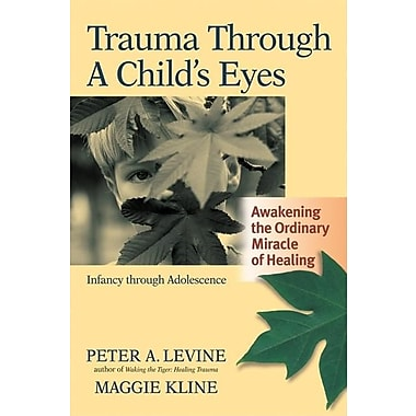 Trauma Through a Child's Eyes: Awakening the Ordinary Miracle of Healing
