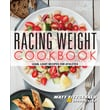 Racing Weight Cookbook: Lean, Light Recipes for Athletes (The Racing Weight Series)