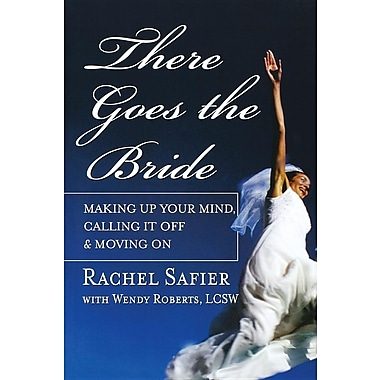 There Goes the Bride: Making Up Your Mind, Calling it Off and Moving On