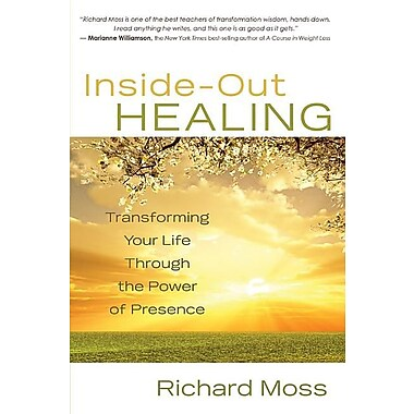 Inside-Out Healing: Transforming Your Life Through the Power of Presence