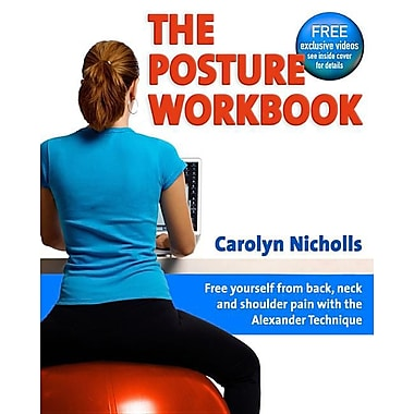 The Posture Workbook: Free Yourself from back, neck and shoulder pain with the Alexander Technique