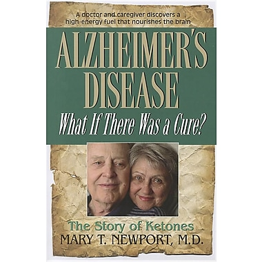 Alzheimer's Disease: What If There Was a Cure? Mary T. Newport