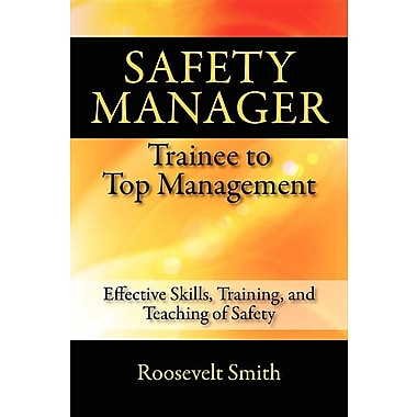 Safety Manager: Trainee to Top Management: Effective Skills, Training, and Teaching of Safety