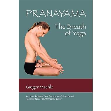 Pranayama The Breath of Yoga