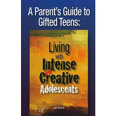 A Parent's Guide to Gifted Teens: Living with Intense and Creative Adolescents