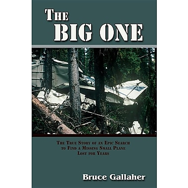 The Big One, The True Story of an Epic Search to Find a Missing Small Plane Lost for Years