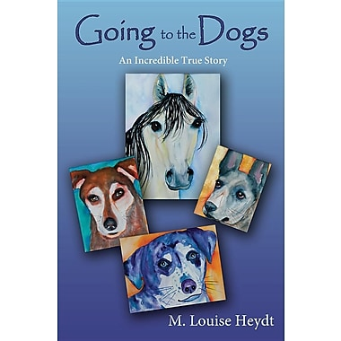 Going to the Dogs, An Incredible True Story