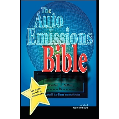 The Auto Emissions Bible: How to Pass the Vehicle Emissions Test