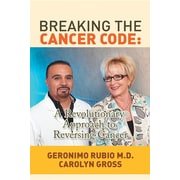 Breaking the Cancer Code: A Revolutionary Approach to Reversing Cancer