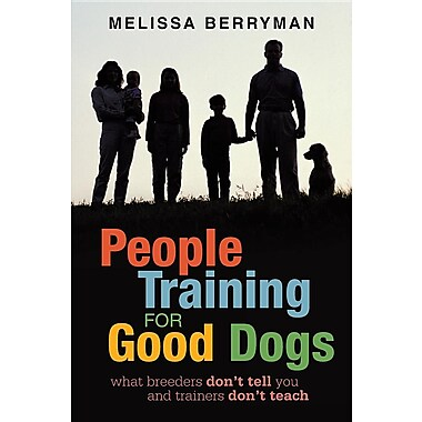People Training for Good Dogs: What Breeders Don't Tell You and Trainers Don't Teach