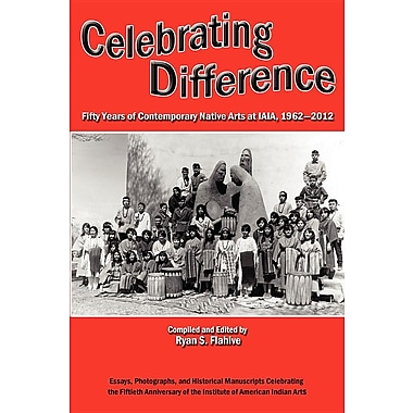 Celebrating Difference, Fifty Years of Contemporary Native Arts at IAIA, 1962-2012
