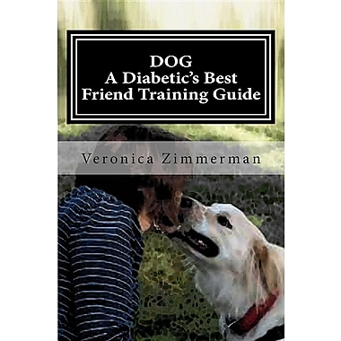 DOG A Diabetic's Best Friend Training Guide: Train Your Own Diabetic and Glycemic Alert Dog