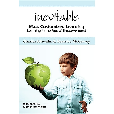 Inevitable: Mass Customized Learning: Learning in the Age of Empowerment (New Edition)