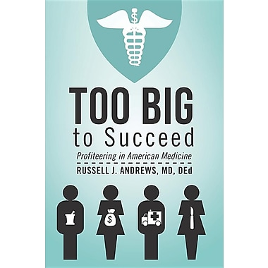 Too Big to Succeed: Profiteering in American Medicine
