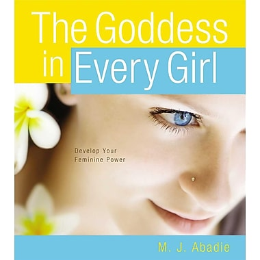 The Goddess in Every Girl: Develop Your Feminine Power (Paperback)