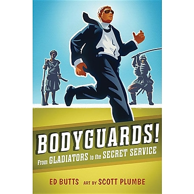 Bodyguards!: From Gladiators to the Secret Service (Paperback)