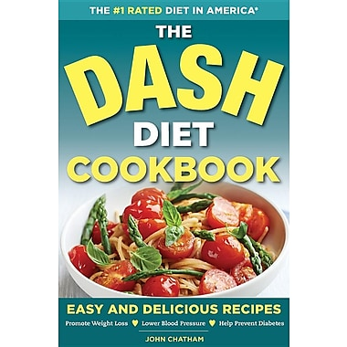 The Dash Diet Cookbook: Easy and Delicious Recipes to Promote Weight Loss,