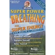 Super Power Breathing: For Super Energy, High Health & Longevity