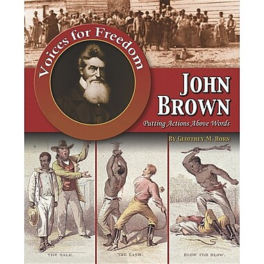 John Brown: Putting Actions Above Words (Voices for Freedom: Abolitionist Heroes)