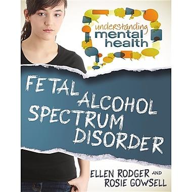 Fetal Alcohol Spectrum Disorder (Understanding Mental Health)