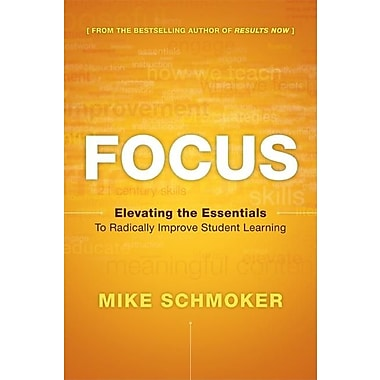 Focus: Elevating the Essentials to Radically Improve Student Learning