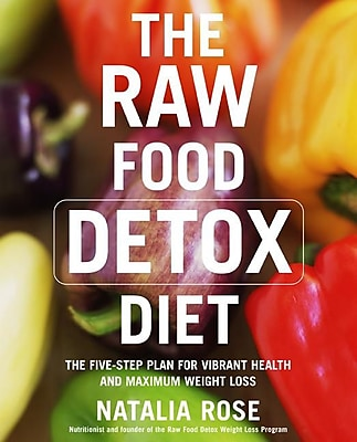 The Raw Food Detox Diet: The Five-Step Plan for Vibrant Health and Maximum Weight Loss 604117