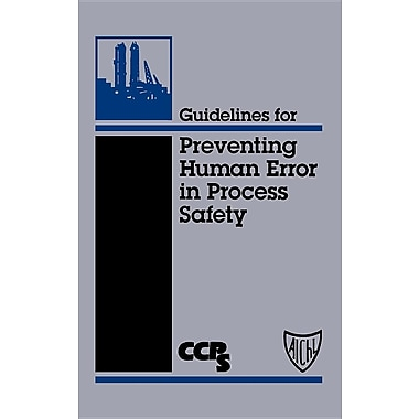Guidelines for Preventing Human Error in Process Safety