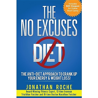The No Excuses Diet: The Anti-Diet Approach to Crank Up Your Energy and Weight Loss!