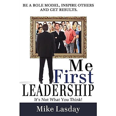 Me First Leadership: It's Not What You Think