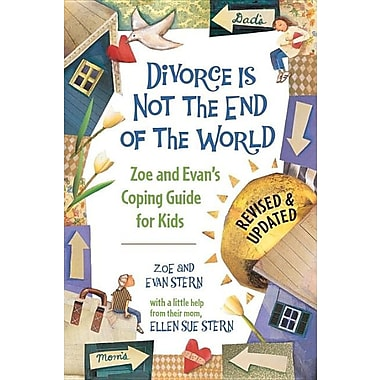 Divorce Is Not the End of the World: Zoe's and Evan's Coping Guide for Kids
