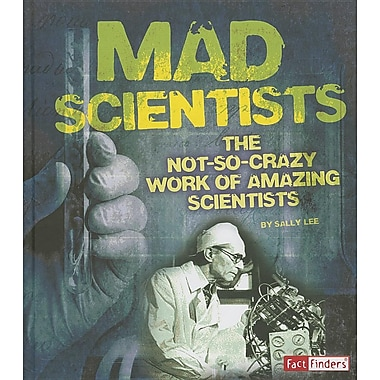 Mad Scientists: The Not-So-Crazy Work of Amazing Scientists (Scary Science)