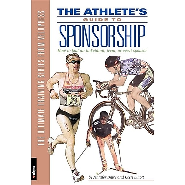 The Athlete's Guide to Sponsorship: How to Find an Individual, Team, or Event Sponsor