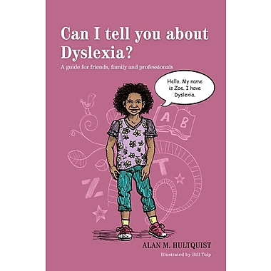 Can I Tell You About Dyslexia? A Guide for Friends, Family, and Professionals