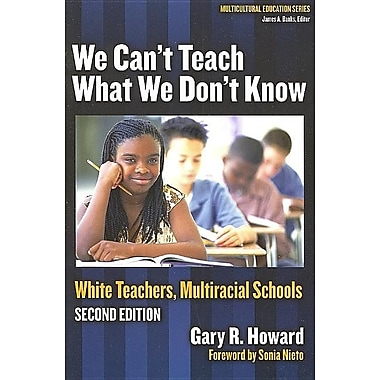 We Can't Teach What We Don't Know: White Teachers, Multiracial Schools