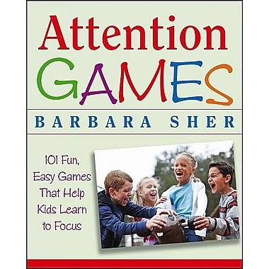 Attention Games: 101 Fun, Easy Games That Help Kids Learn To Focus